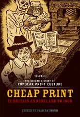 The Oxford History of Popular Print CultureVolume One: Cheap Print in Britain and Ireland to 1660$