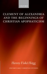 Clement of Alexandria and the Beginnings of Christian Apophaticism$
