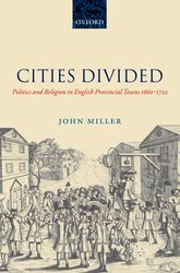 Cities DividedPolitics and Religion in English Provincial Towns 1660-1722