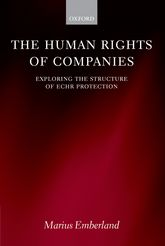 The Human Rights of CompaniesExploring the Structure of ECHR Protection$