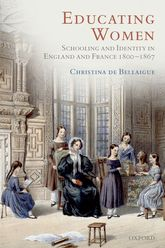 Educating WomenSchooling and Identity in England and France, 1800-1867
