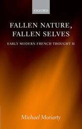Fallen Nature, Fallen SelvesEarly Modern French Thought II