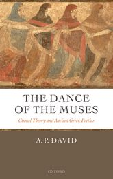 The Dance of the Muses – Choral Theory and Ancient Greek Poetics - Oxford Scholarship Online