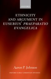 Ethnicity and Argument in Eusebius' Praeparatio Evangelica$
