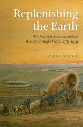 Replenishing the EarthThe Settler Revolution and the Rise of the Angloworld$