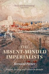 The Absent-Minded Imperialists – Empire, Society, and Culture in Britain | Oxford Scholarship Online