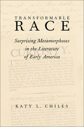 Transformable RaceSurprising Metamorphoses in the Literature of Early America$