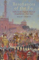 Resonances of the RajIndia in the English Musical Imagination,1897-1947$