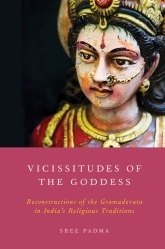 Vicissitudes of the Goddess: Reconstructions of the Gramadevata in India's Religious Traditions