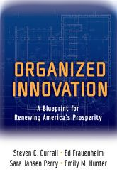 Organized InnovationA Blueprint for Renewing America's Prosperity$