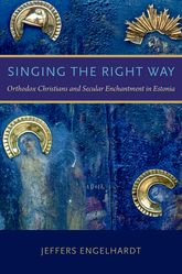 Singing the Right WayOrthodox Christians and Secular Enchantment in Estonia$