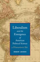 Liberalism and the Emergence of American Political ScienceA Transatlantic Tale$
