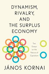 Dynamism, Rivalry, and the Surplus EconomyTwo Essays on the Nature of Capitalism