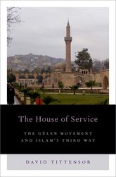 The House of Service – The Gulen Movement and Islam's Third Way | Oxford Scholarship Online