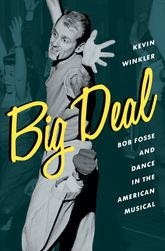 Big Deal – Bob Fosse and Dance in the American Musical | Oxford Scholarship Online