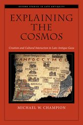 Explaining the CosmosCreation and Cultural Interaction in Late-Antique Gaza$