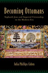 Becoming OttomansSephardi Jews and Imperial Citizenship in the Modern Era$