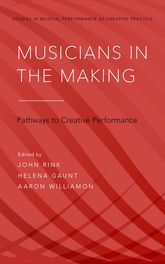 Musicians in the MakingPathways to Creative Performance