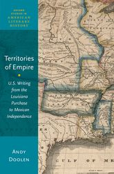Territories of EmpireU.S. Writing from the Louisiana Purchase to Mexican Independence$