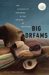 Big DreamsThe Science of Dreaming and the Origins of Religion