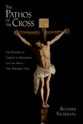 The Pathos of the CrossThe Passion of Christ in Theology and the Arts-The Baroque Era$