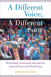 A Different Voice, A Different SongReclaiming Community through the Natural Voice and World Song$