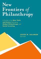 New Frontiers of PhilanthropyA Guide to the New Tools and New Actors that Are Reshaping Global Philanthropy and Social Investing$