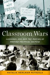 Classroom WarsLanguage, Sex, and the Making of Modern Political Culture$