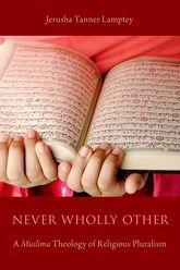 Never Wholly Other – A Muslima Theology of Religious Pluralism | Oxford Scholarship Online