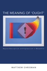 The Meaning of 'Ought'Beyond Descriptivism and Expressivism in Metaethics$