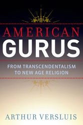 American Gurus – From Transcendentalism to New Age Religion - Oxford Scholarship Online