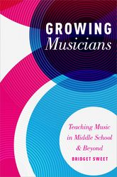 Growing MusiciansTeaching Music in Middle School and Beyond$