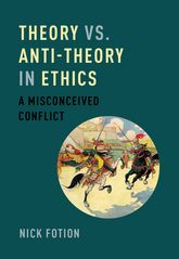 Theory vs. Anti-Theory in EthicsA Misconceived Conflict$