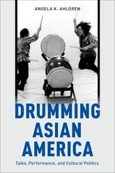 Drumming Asian AmericaTaiko, Performance, and Cultural Politics