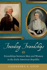 Founding Friendships – Friendships between Men and Women in the Early American Republic - Oxford Scholarship Online