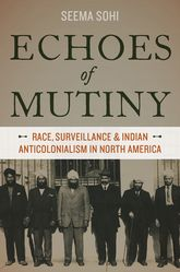 Echoes of MutinyRace, Surveillance, and Indian Anticolonialism in North America