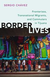 Border LivesFronterizos, Transnational Migrants, and Commuters in Tijuana$