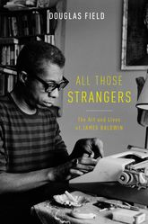 All Those StrangersThe Art and Lives of James Baldwin