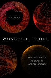Wondrous TruthsThe Improbable Triumph of Modern Science$