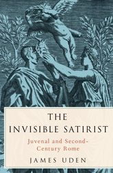 The Invisible SatiristJuvenal and Second-Century Rome$