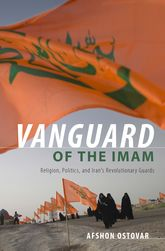 Vanguard of the Imam: Religion, Politics, and Iran's Revolutionary Guards
