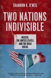 Two Nations IndivisibleMexico, the United States, and the Road Ahead$