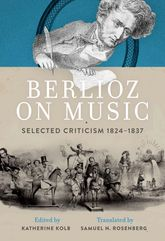 Berlioz on MusicSelected Criticism 1824-1837