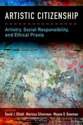 Artistic CitizenshipArtistry, Social Responsibility, and Ethical Praxis$