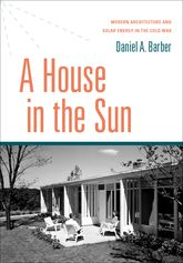 A House in the Sun – Modern Architecture and Solar Energy in the Cold War | Oxford Scholarship Online