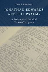 Jonathan Edwards and the PsalmsA Redemptive-Historical Vision of Scripture$