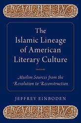 The Islamic Lineage of American Literary CultureMuslim Sources from the Revolution to Reconstruction$