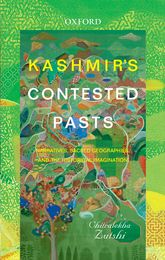 Kashmir's Contested PastsNarratives, Sacred Geographies, and the Historical Imagination$