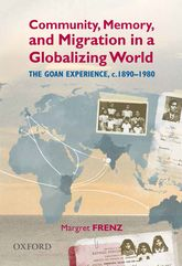Community, Memory, and Migration in a Globalizing WorldThe Goan Experience, c. 1890-1980