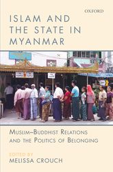 Islam and the State in MyanmarMuslim-Buddhist Relations and the Politics of Belonging$